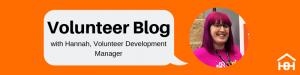 Volunteer Blog with Hannah, Volunteer Development Manager